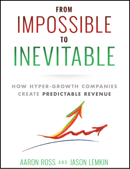 From impossible to inevitable Aaron Ross Jason Lemkin