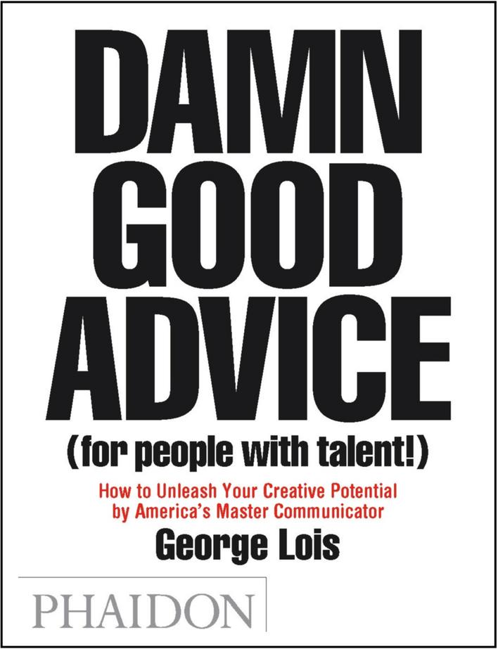 Damn Good Advice George Lois